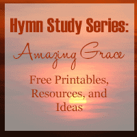 Hymn Study Series: Amazing Grace Free Printables, Resources and Ideas