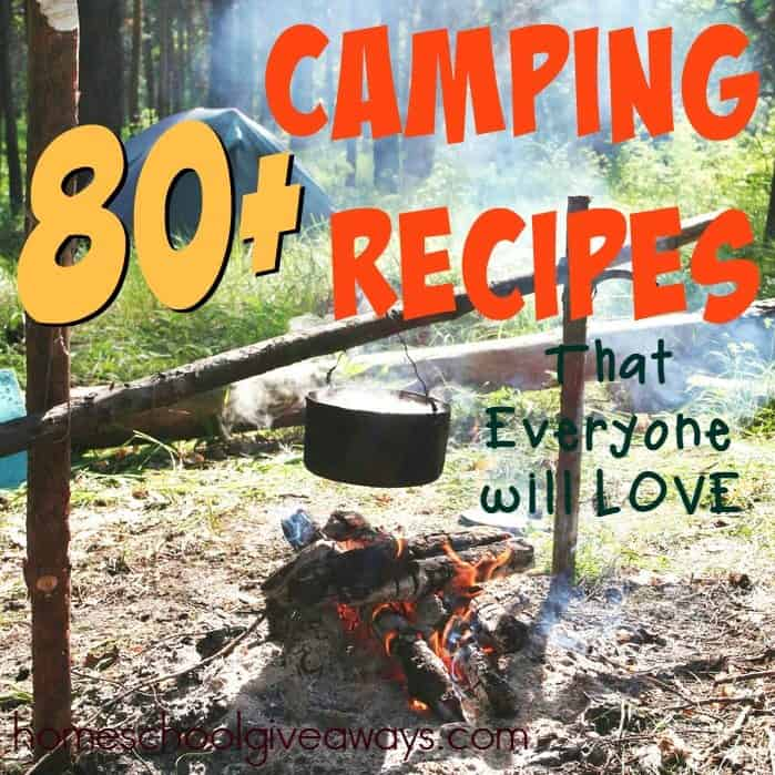 Going Camping? Try some of these 80+ Camping Recipes that Everyone is sure to LOVE!! :: homeschoolgiveaways.com