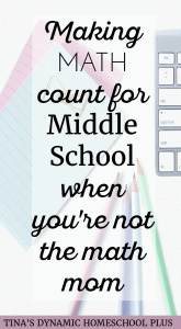 Making-Math-Count-for-Middle-School-When-Youre-Not-the-Math-Mom-@-Tinas-Dynamic-Homeschool-Plus
