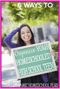 6-Ways-to-Organize-Your-Homeschooled-High-School-Teen-@-Tinas-Dynamic-Homeschool-Plus-695x1030