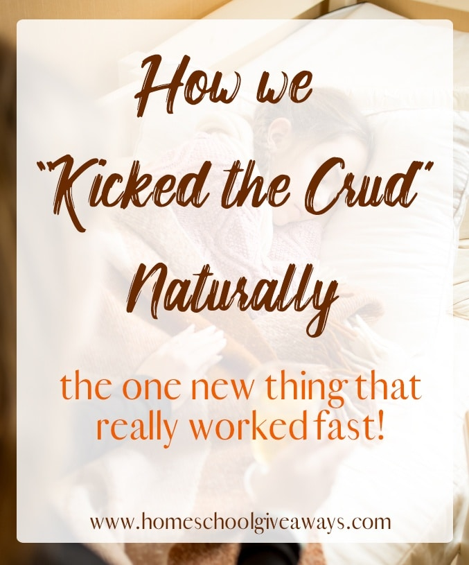 How We Kicked the Crud - Naturally - Homeschool Giveaways