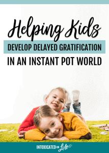 HelpingKidsDevelopDelayedGratificationInAnInstantPotWorld