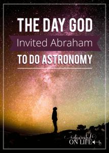 TheDayGodInvitedAbrahamToDoAstronomy