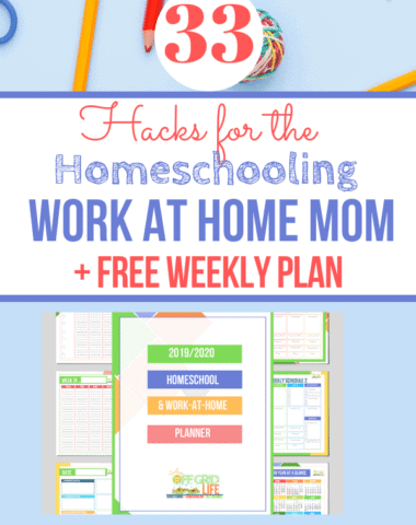 33 Hacks for the Homeschooling Work At Home Mom + Free Weekly Plan