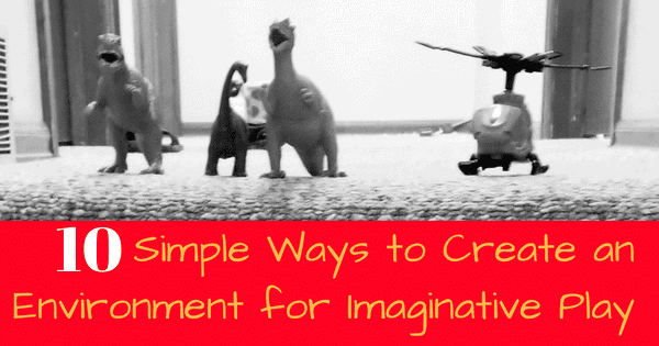 Simple Ways to Create an Environment for Imaginative Play