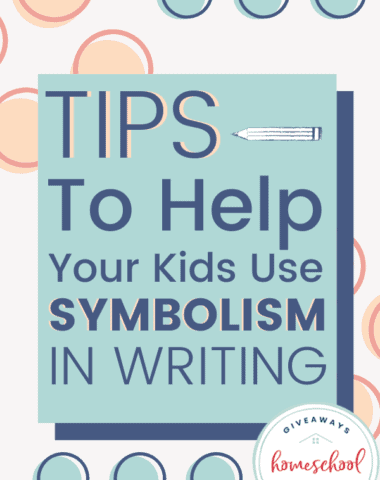 Tips to Help Your Kids Use Symbolism in Writing. #symbolisminwriting #tipsforusingsymbolism #symbolism #homeschoolgiveaways