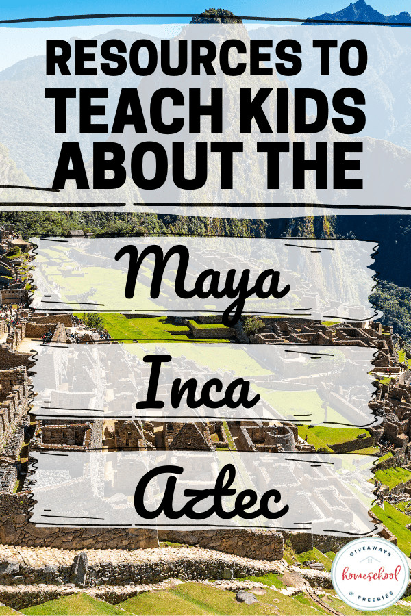 Resources to Teach Kids About the Maya, Inca, and Aztec. #aztecresources #mayaresources #incaresources #teachkidsaboutmaya #teachaboutinca #teachaboutaztec