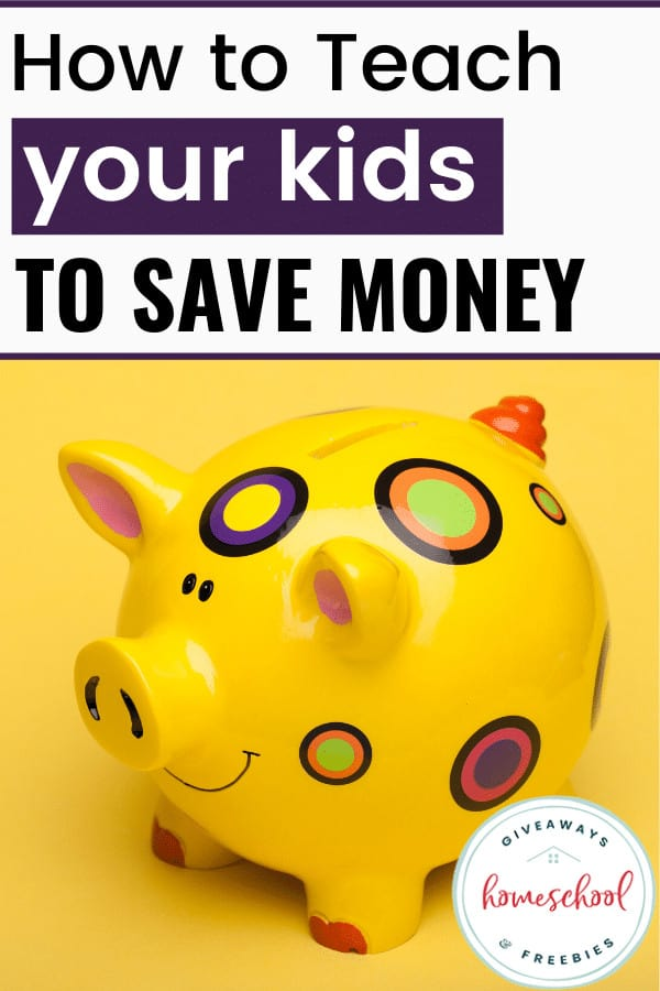 How to Teach Your Kids to Save Money text with piggy bank.