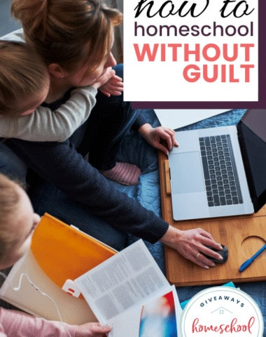 How to Homeschool Without Guilt. #homeschoolwithoutguilt #guiltfreehomeschooling #homeschoolmomguilt #momguilt