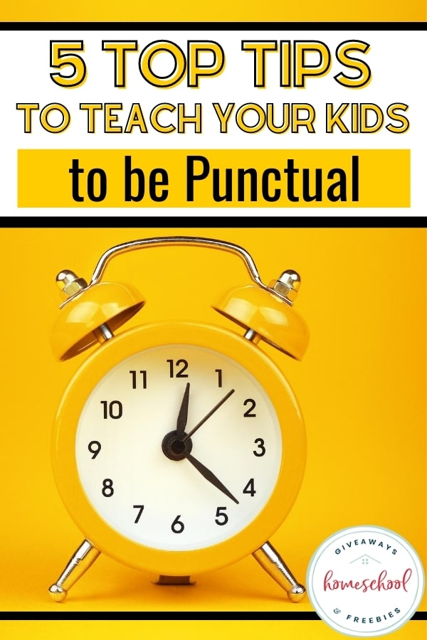 5 Top Tips to Teach Your Kids to be Punctual text with image of alarm clock.