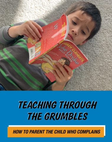 Teaching Through the Grumbles: How to Parent the Child Who Complains