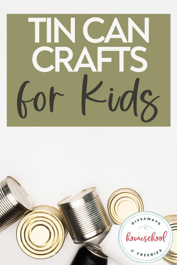scattered tin cans on white background - overlay Tin Can Crafts for Kids