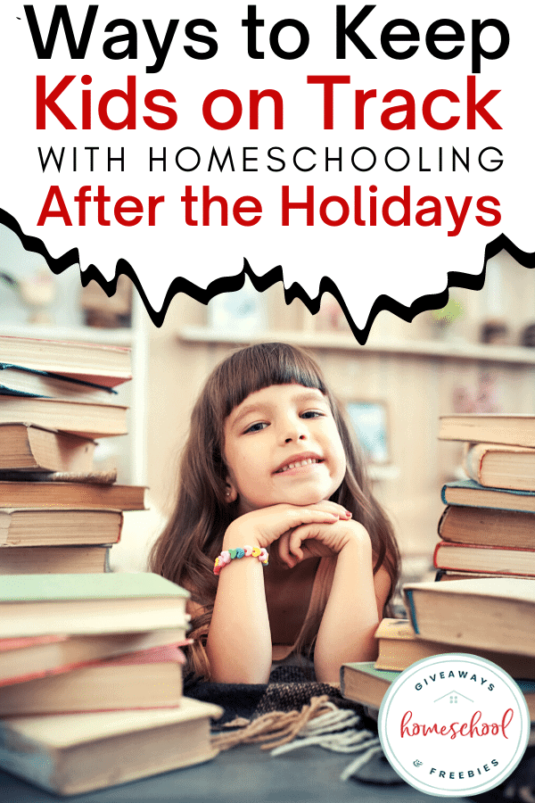 Ways to Keep Kids on Track with Homeschooling After the Holidays. #afterholidayhomeschool #getbackontrack #ontrackafterholidays