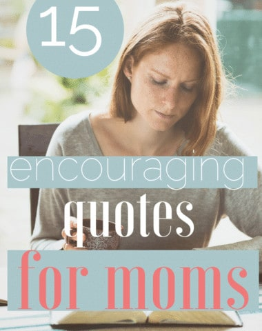 15 Encouraging Quotes for Moms text overlay on image of woman reading Bible