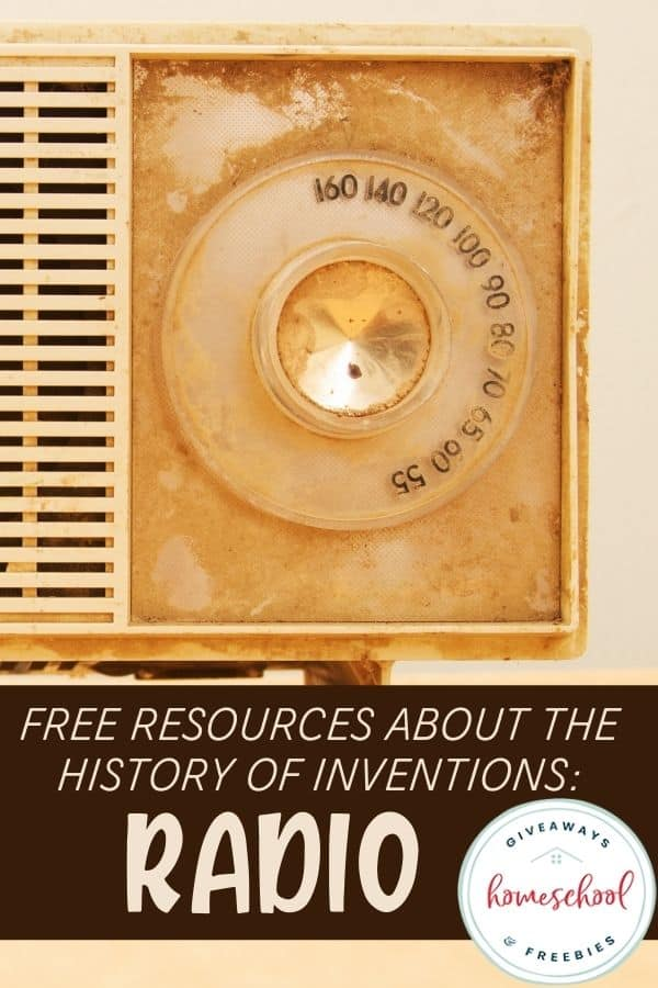 Free Resources About the History of Radio. #homeschoolgiveaways #historyofradio #radiohistory #radioinvention #inventionofradio