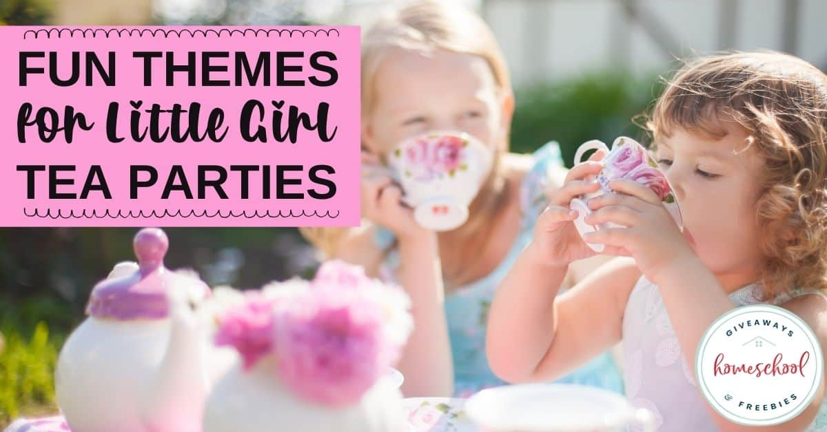 Fun Themes for Little Girl Tea Parties. #homeschoolgiveaways #girlteaparty #teapartythemes #teapartyideas