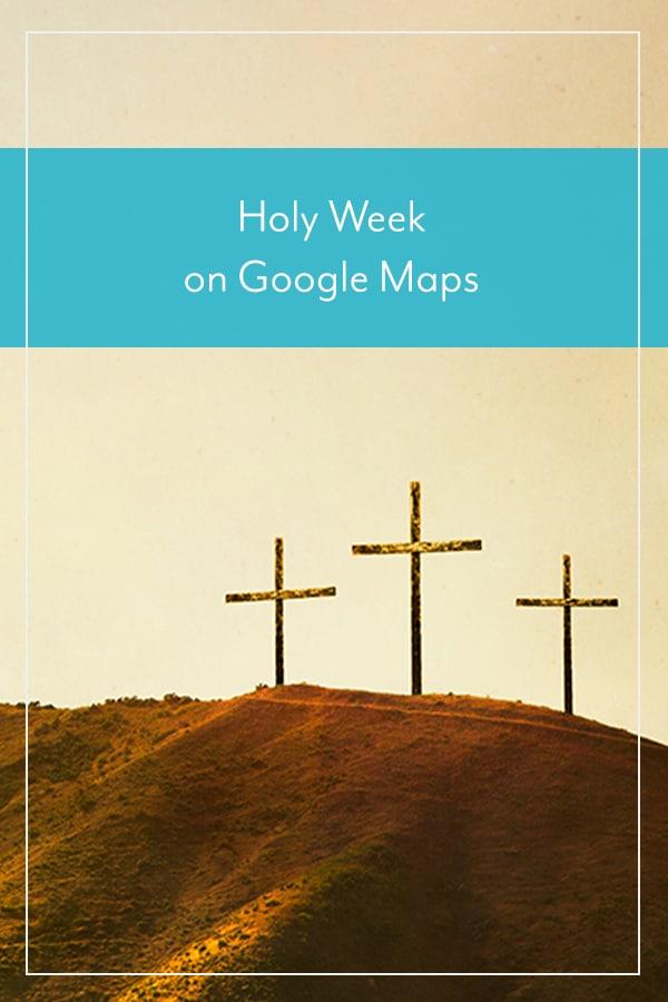 Holy Week on Google Maps