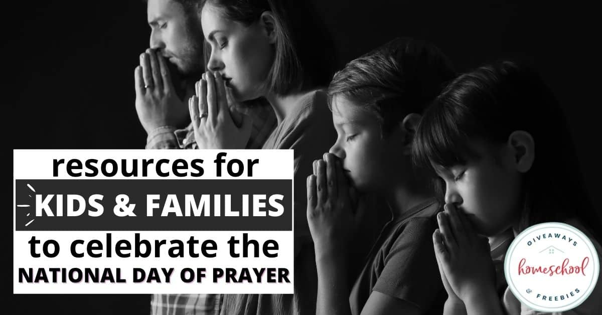 Resources for Kids and Families to Celebrate the National Day of Prayer. #homeschoolgiveaways #celebrateNationalDayofPrayer #nationaldayofprayer #prayerwithkids