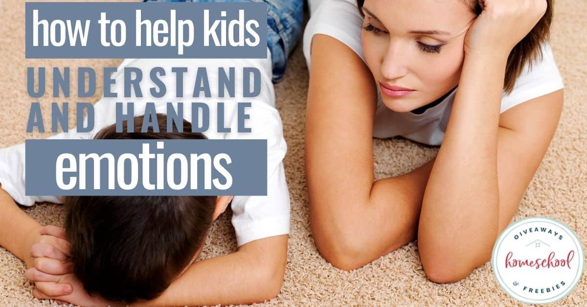 How to Help Kids Understand and Handle Emotions. #homeschoolgiveaways #handleemotions #selfregulateemotions #understandingemotions #kidemotions